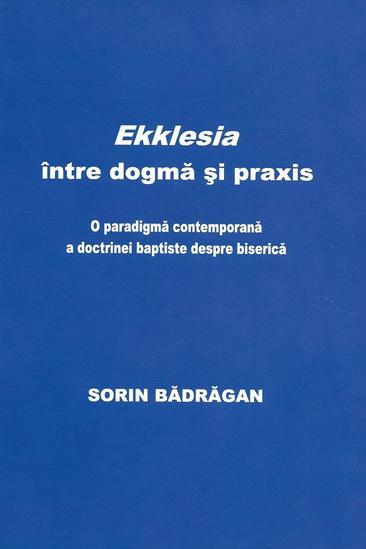 Sorin Bădrăgan, Ekklesia între dogmă și praxis.(resized)